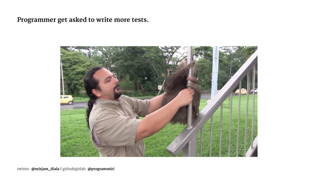 Programmer get asked to write more tests. twitt...