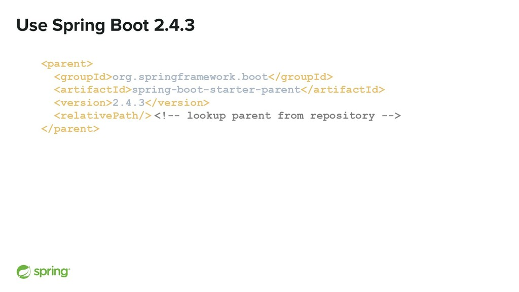 Use Spring Boot 2.4.3 <parent> <groupId>org.spr...