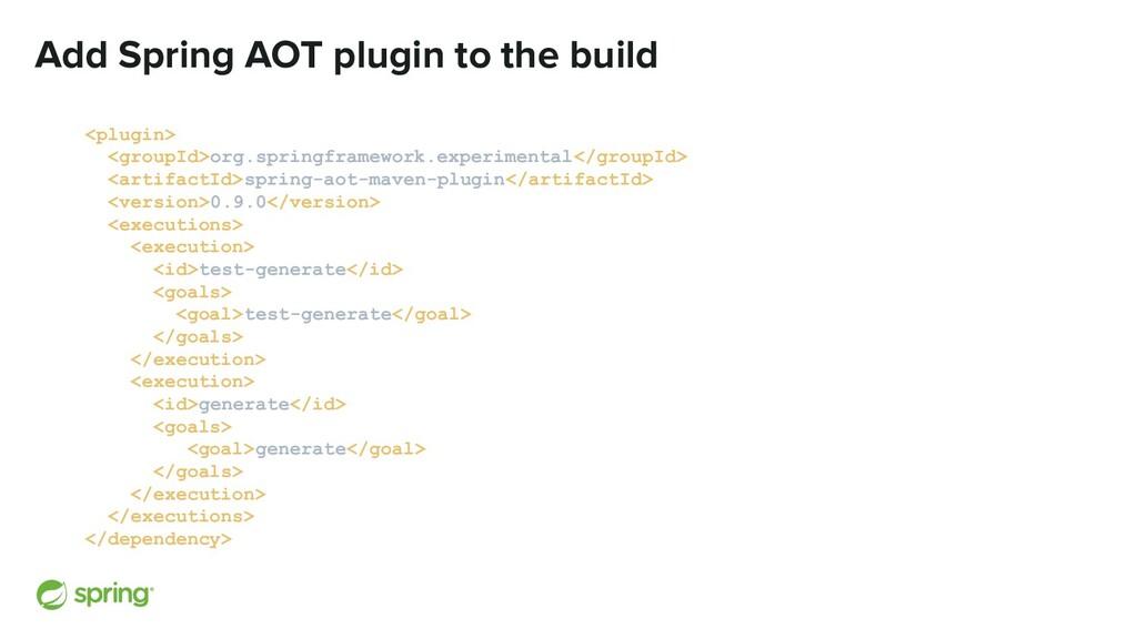 Add Spring AOT plugin to the build <plugin> <gr...