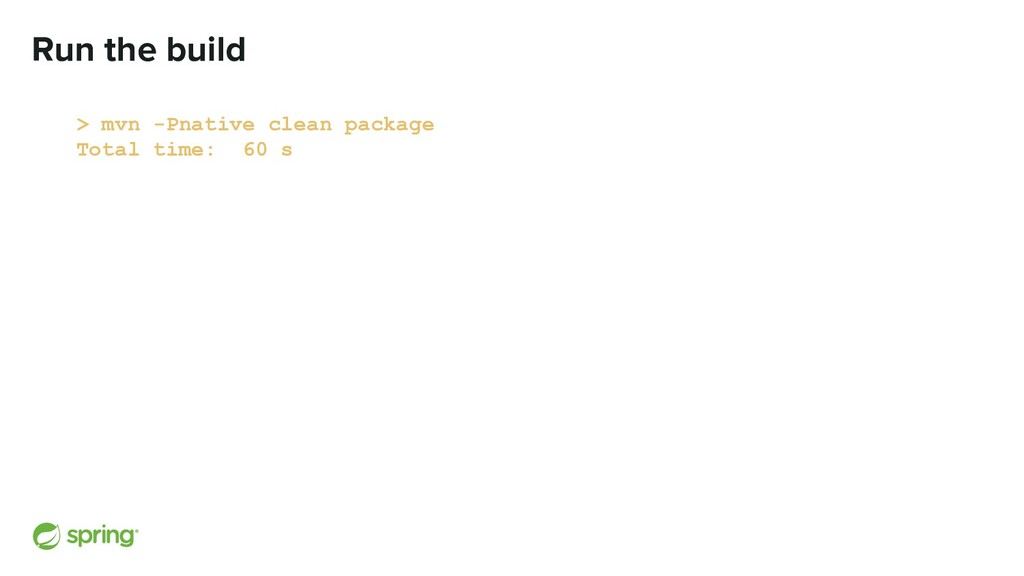 Run the build > mvn -Pnative clean package Tota...