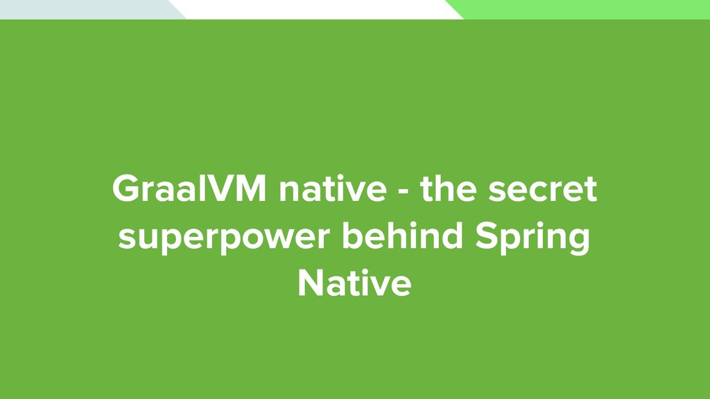 GraalVM native - the secret superpower behind S...