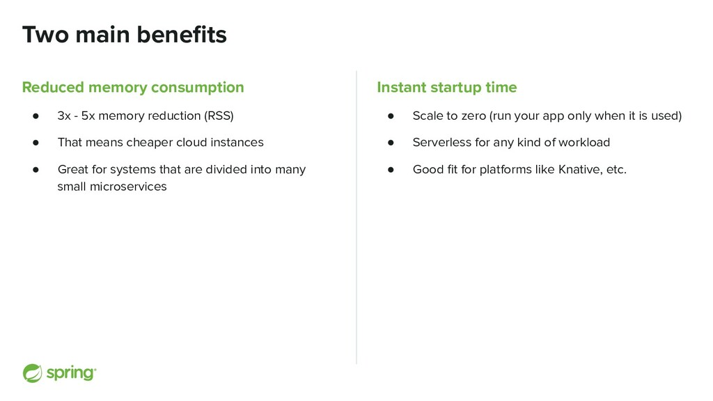 Two main benefits Instant startup time ● Scale t...