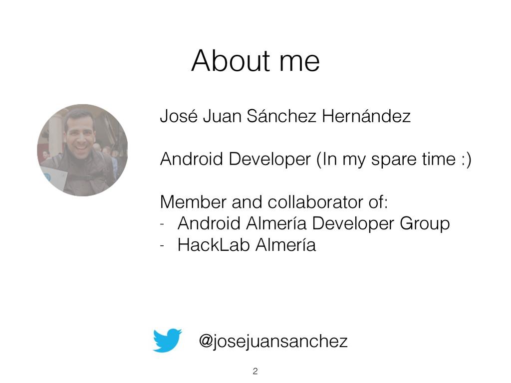 About me José Juan Sánchez Hernández ! Android ...