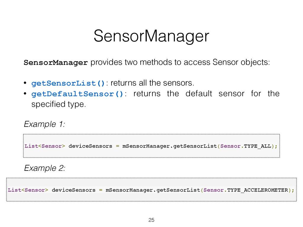 SensorManager SensorManager provides two method...