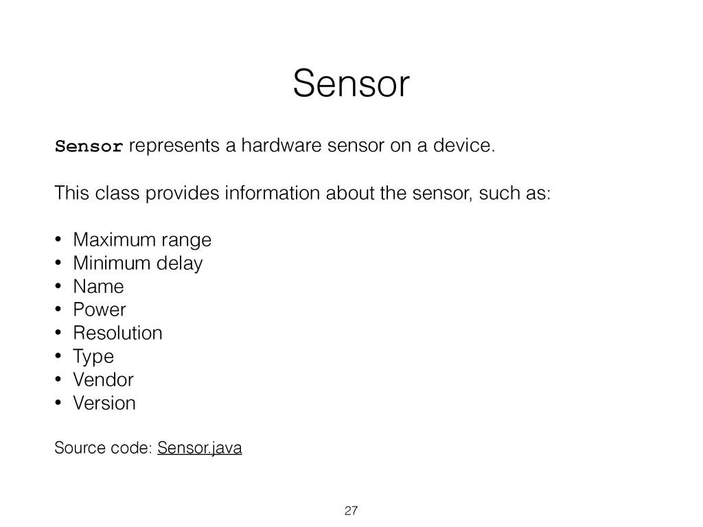 Sensor Sensor represents a hardware sensor on a...