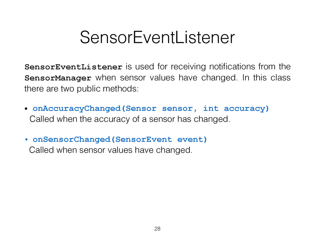 SensorEventListener SensorEventListener is used...