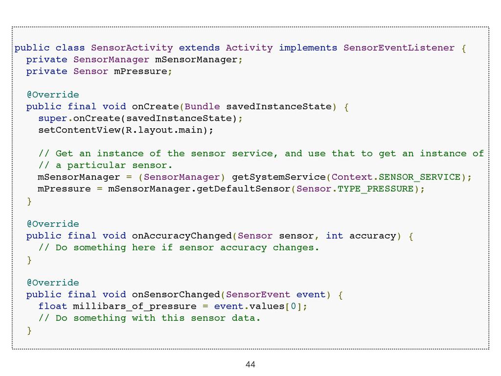44 ! public class SensorActivity extends Activi...