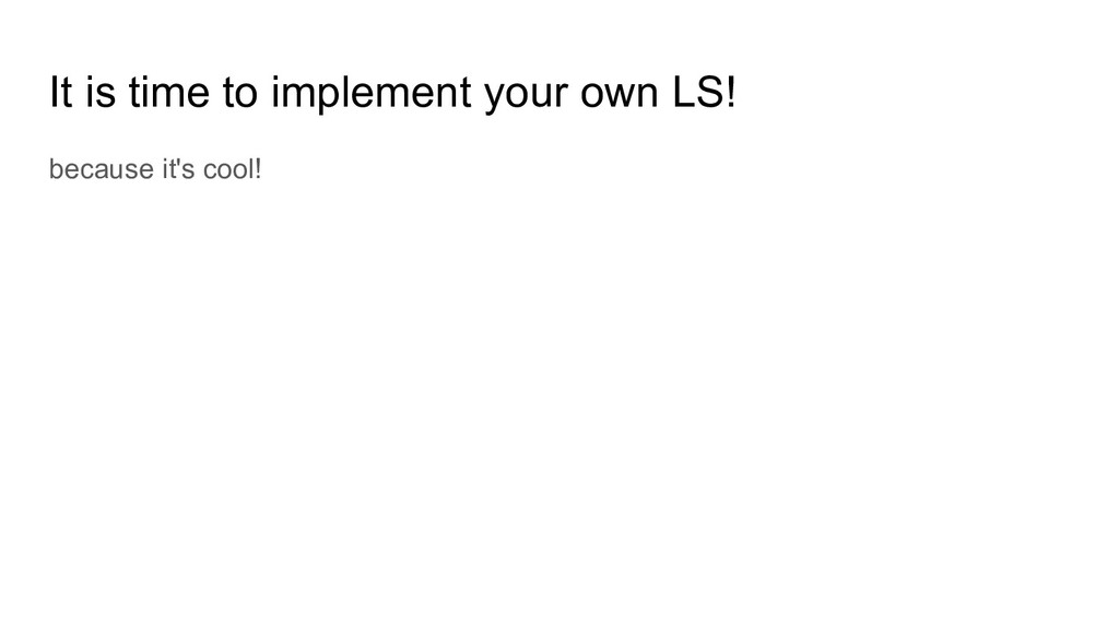 It is time to implement your own LS! because it...