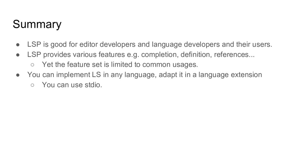 Summary ● LSP is good for editor developers and...