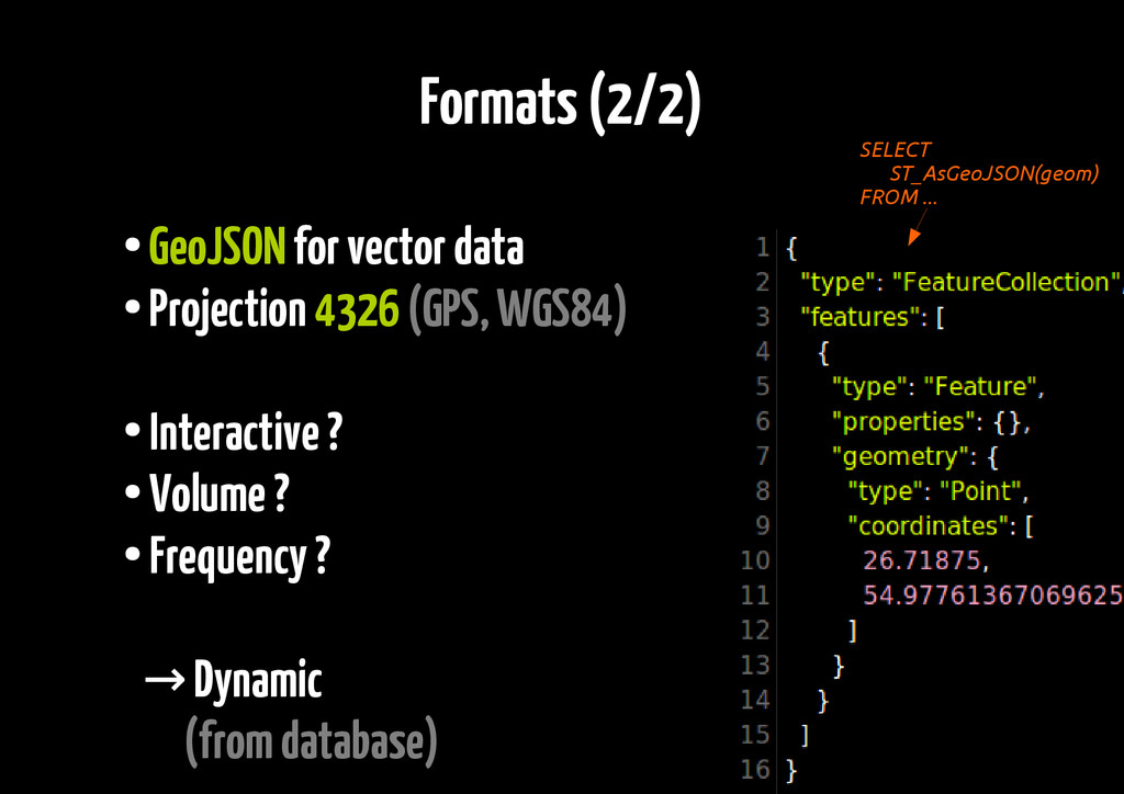 Formats (2/2) ● GeoJSON for vector data ● Proje...
