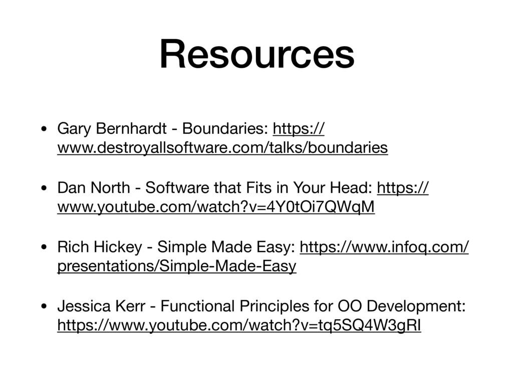 Resources • Gary Bernhardt - Boundaries: https:...