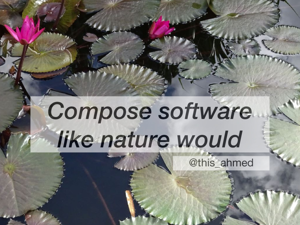 Compose software like nature would @this_ahmed