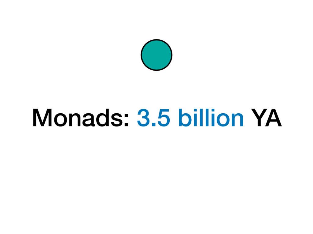 Monads: 3.5 billion YA