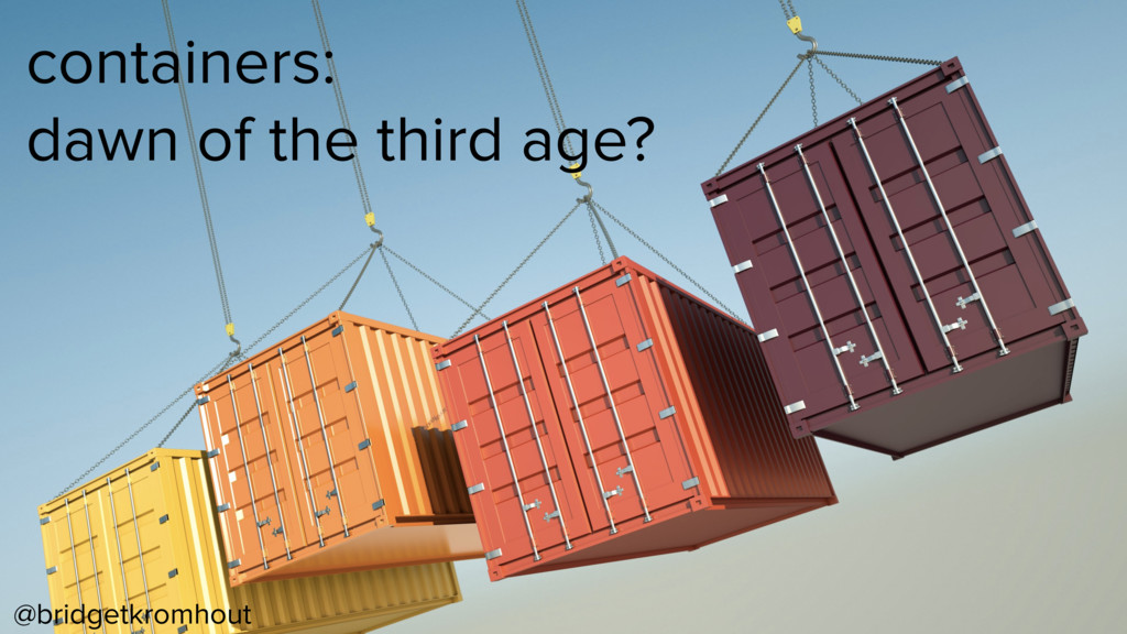 @bridgetkromhout containers: dawn of the third ...