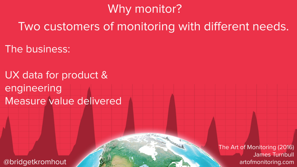 @bridgetkromhout Why monitor? The business: UX ...