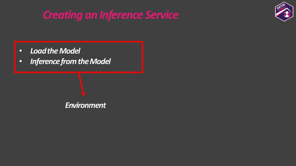 Creating an Inference Service • Load the Model ...