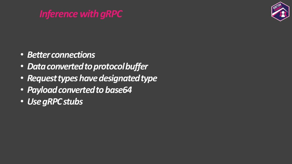 Inference with gRPC • Better connections • Data...