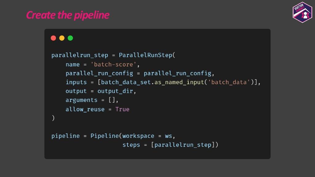 Create the pipeline