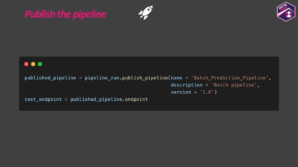 Publish the pipeline