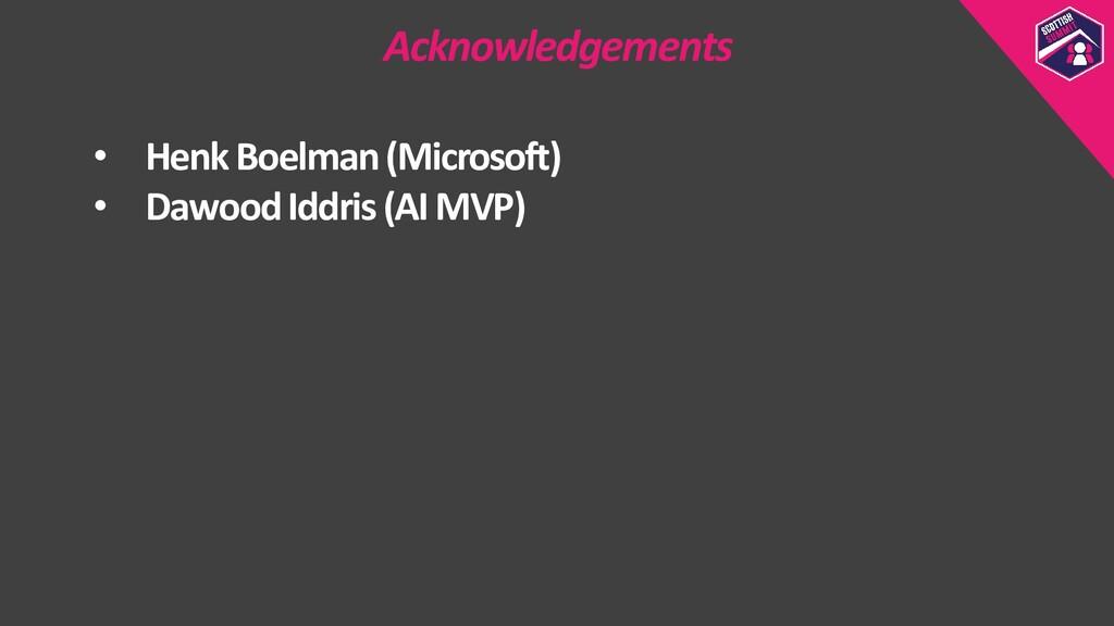 Acknowledgements • Henk Boelman(Microsoft) • Da...