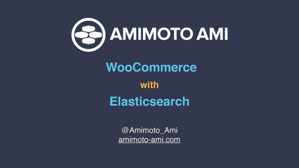 WooCommerce with Elasticsearch @Amimoto_Ami ami...