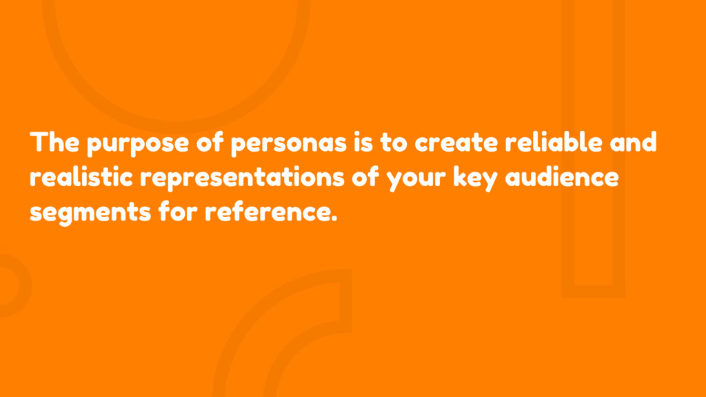 The purpose of personas is to create reliable a...