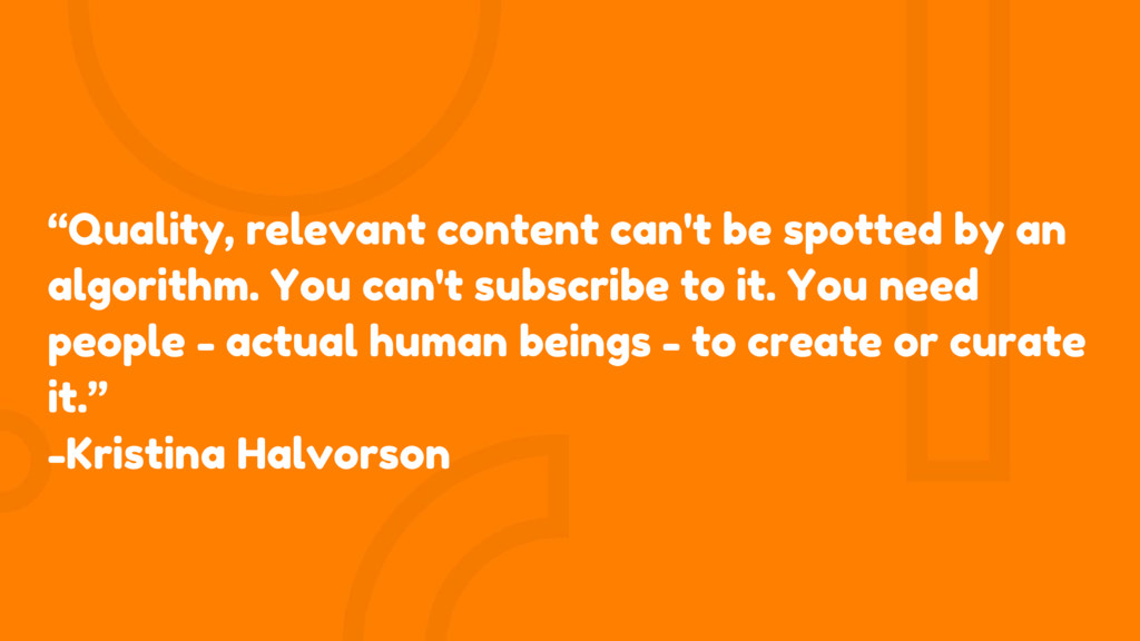 """Quality, relevant content can't be spotted by ..."