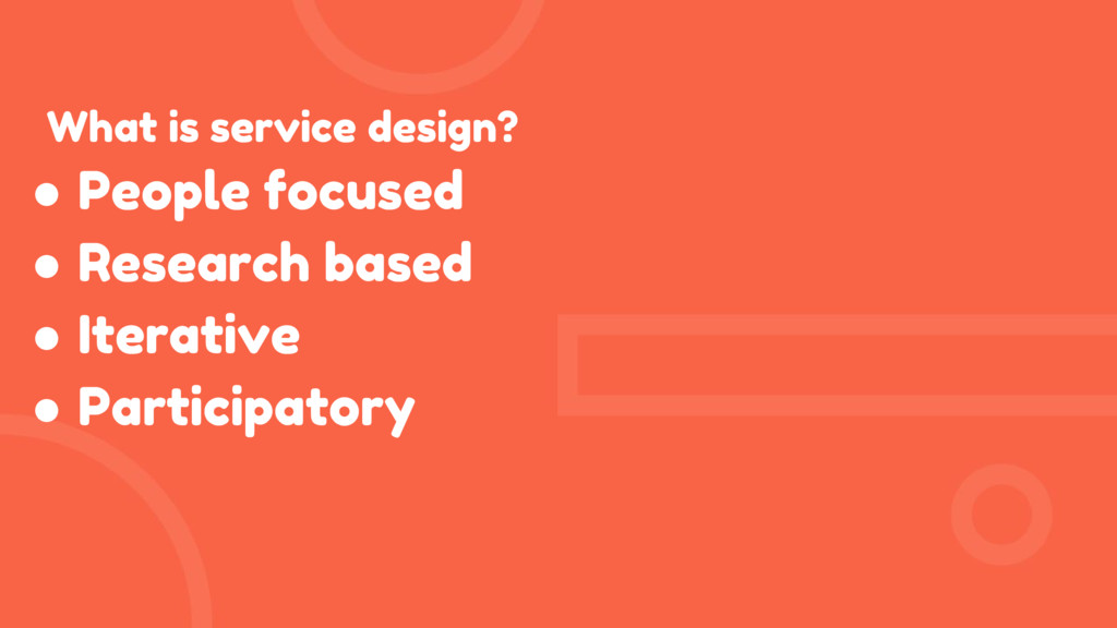 What is service design? ● People focused ● Rese...