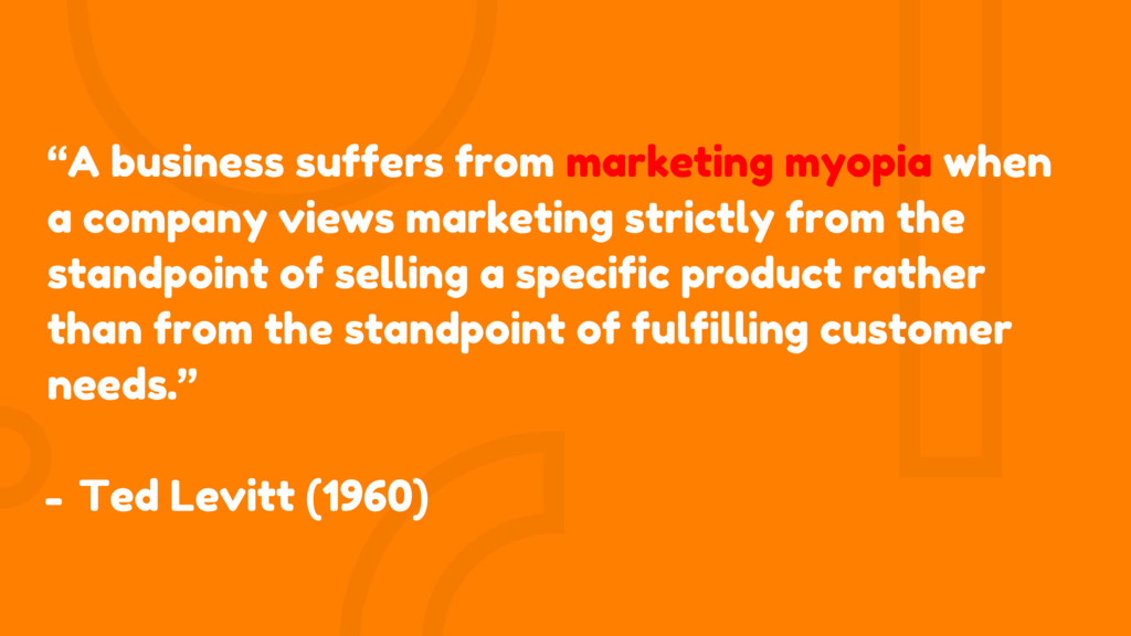 """A business suffers from marketing myopia when ..."