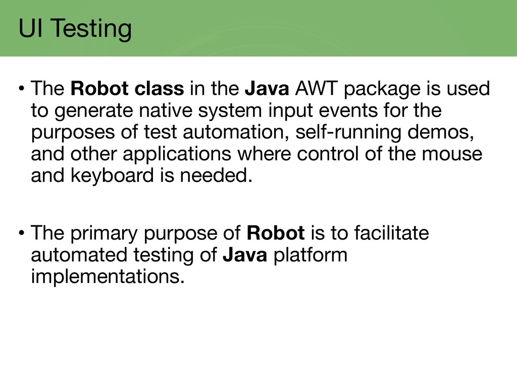 UI Testing • The Robot class in the Java AWT pa...
