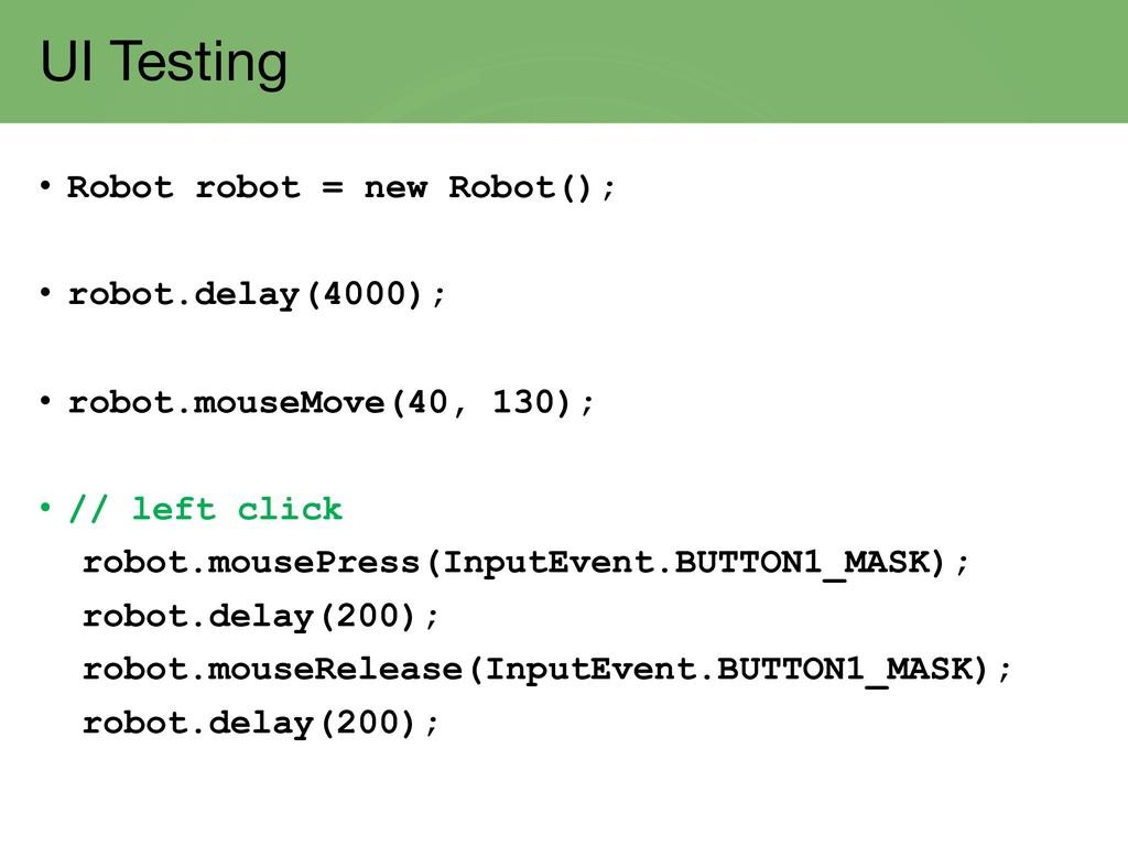 UI Testing • Robot robot = new Robot(); • robot...