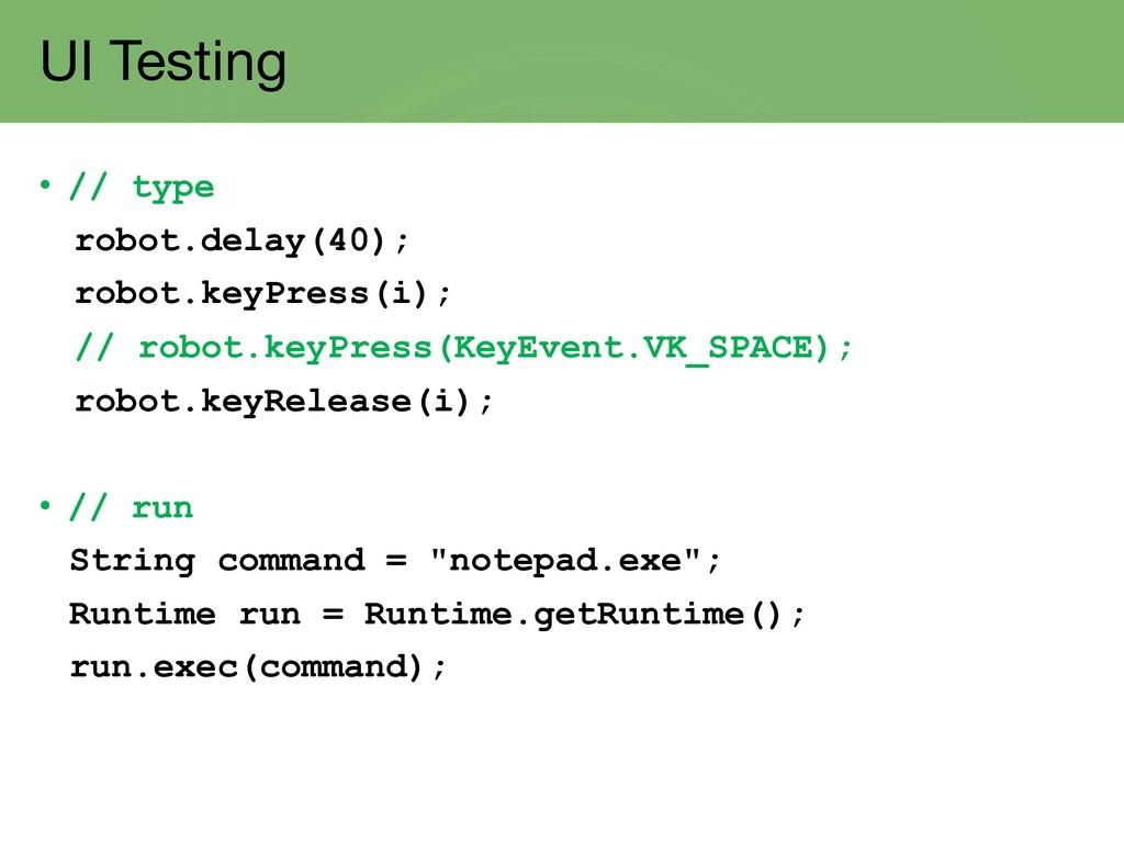 UI Testing • // type robot.delay(40); robot.key...