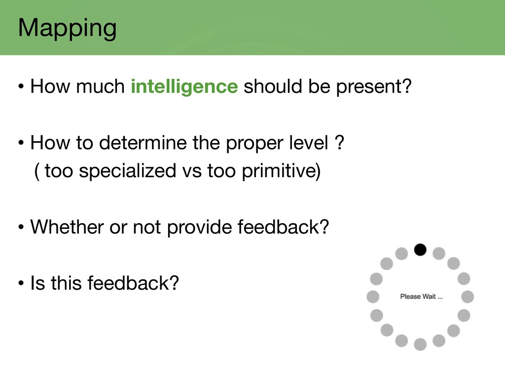 Mapping • How much intelligence should be prese...