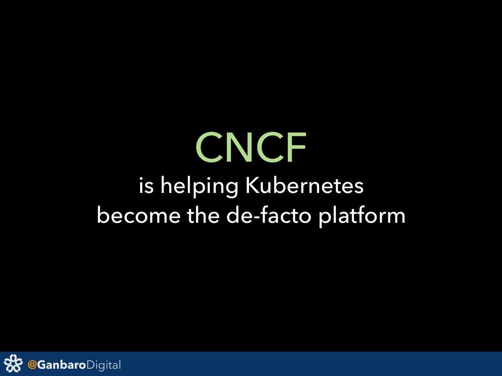 @GanbaroDigital CNCF is helping Kubernetes beco...