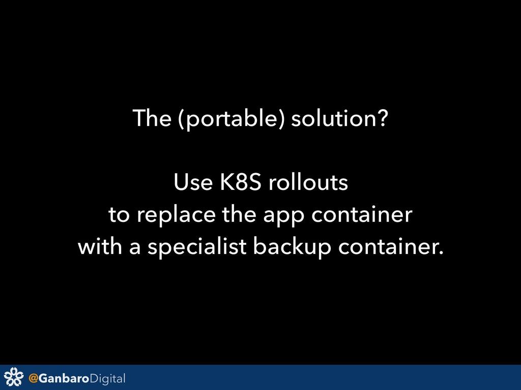 @GanbaroDigital The (portable) solution? Use K8...