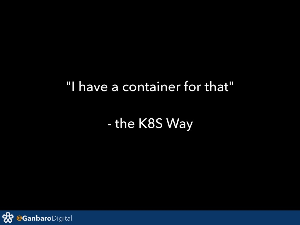 """@GanbaroDigital """"I have a container for that"""" -..."""
