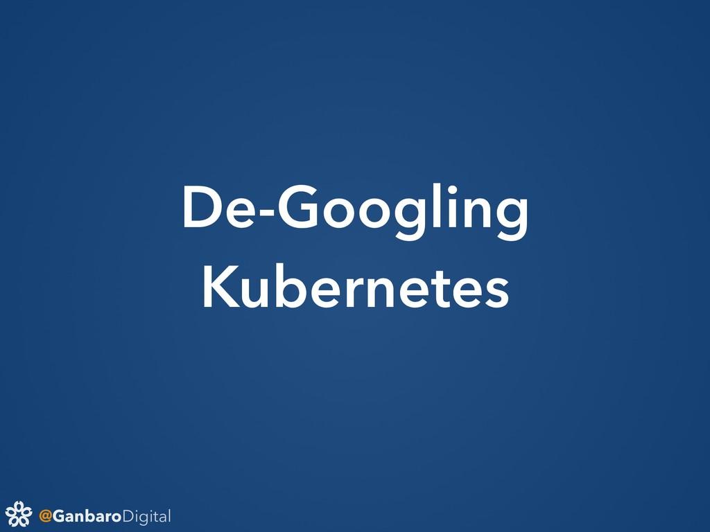 @GanbaroDigital De-Googling Kubernetes