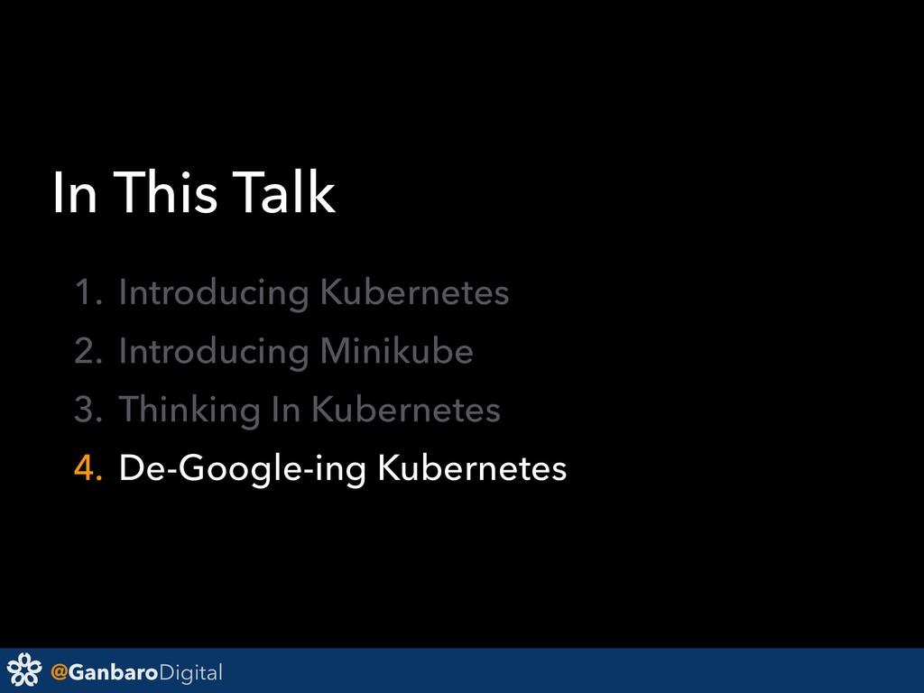 @GanbaroDigital In This Talk 1. Introducing Kub...