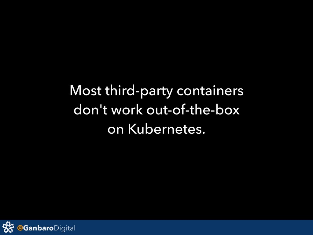@GanbaroDigital Most third-party containers don...