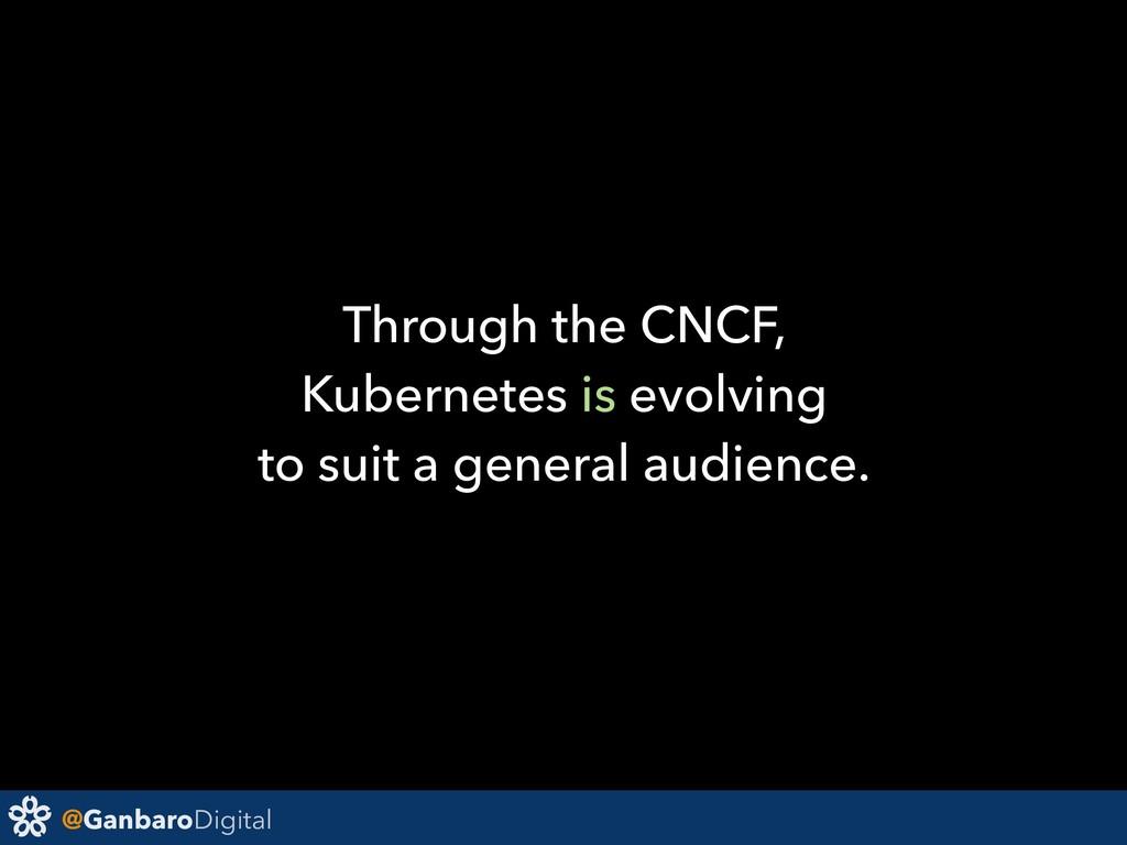 @GanbaroDigital Through the CNCF, Kubernetes is...