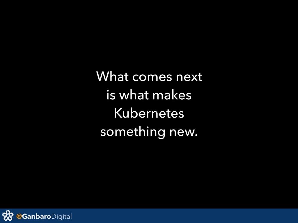 @GanbaroDigital What comes next is what makes K...
