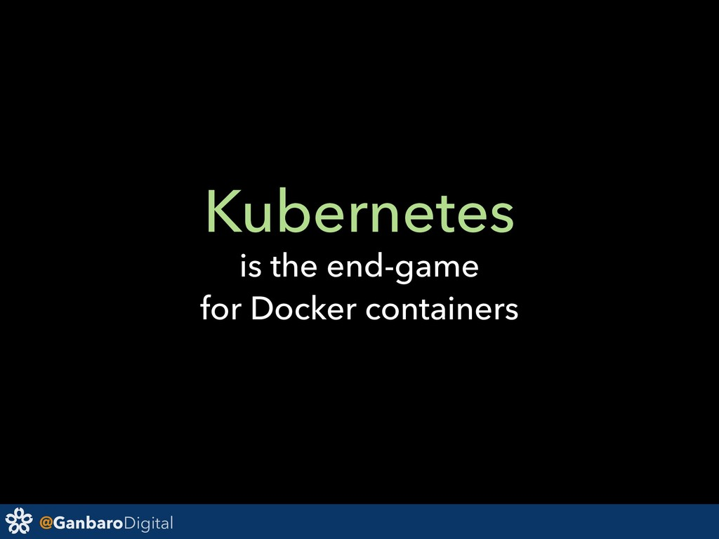 @GanbaroDigital Kubernetes is the end-game for ...