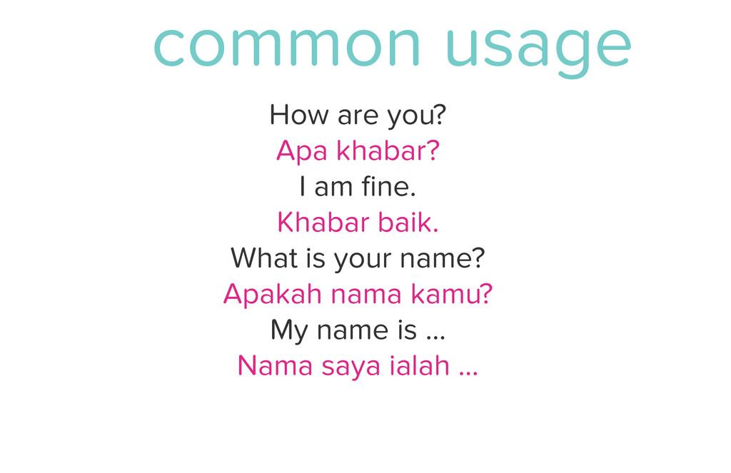 common usage How are you? Apa khabar? I am fine....