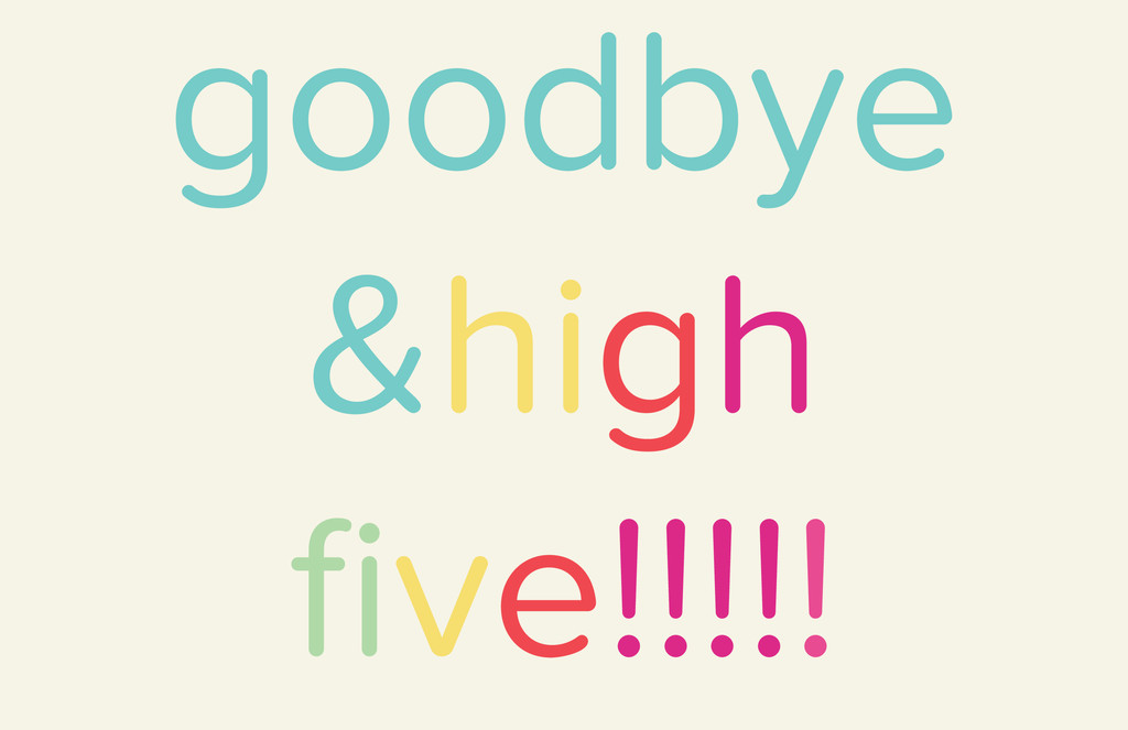 goodbye &high five!!!!!