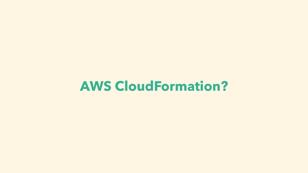AWS CloudFormation?