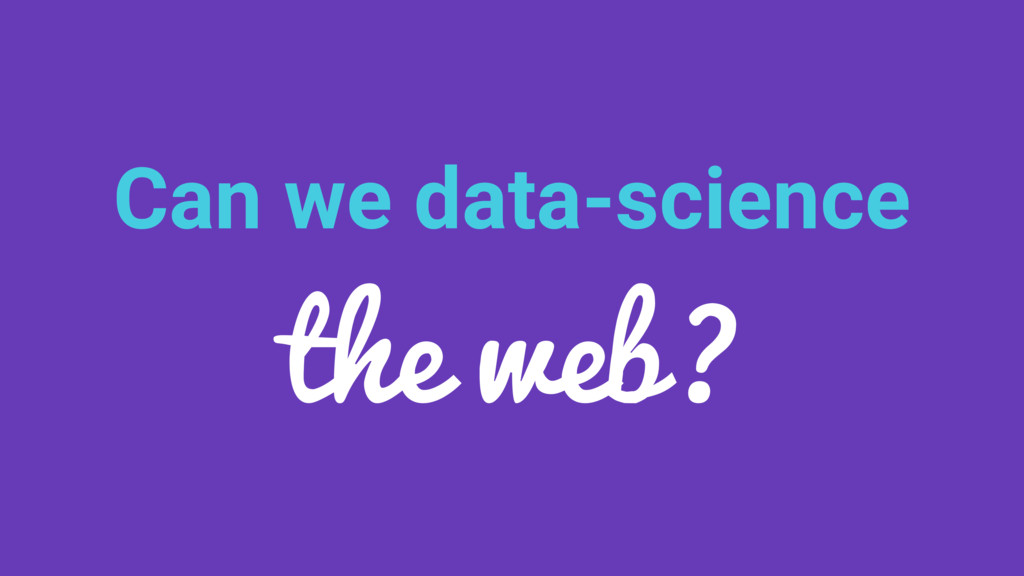 Can we data-science the web?