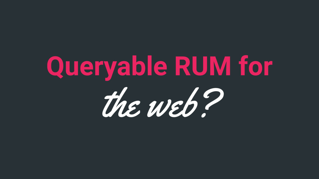 Queryable RUM for the web?