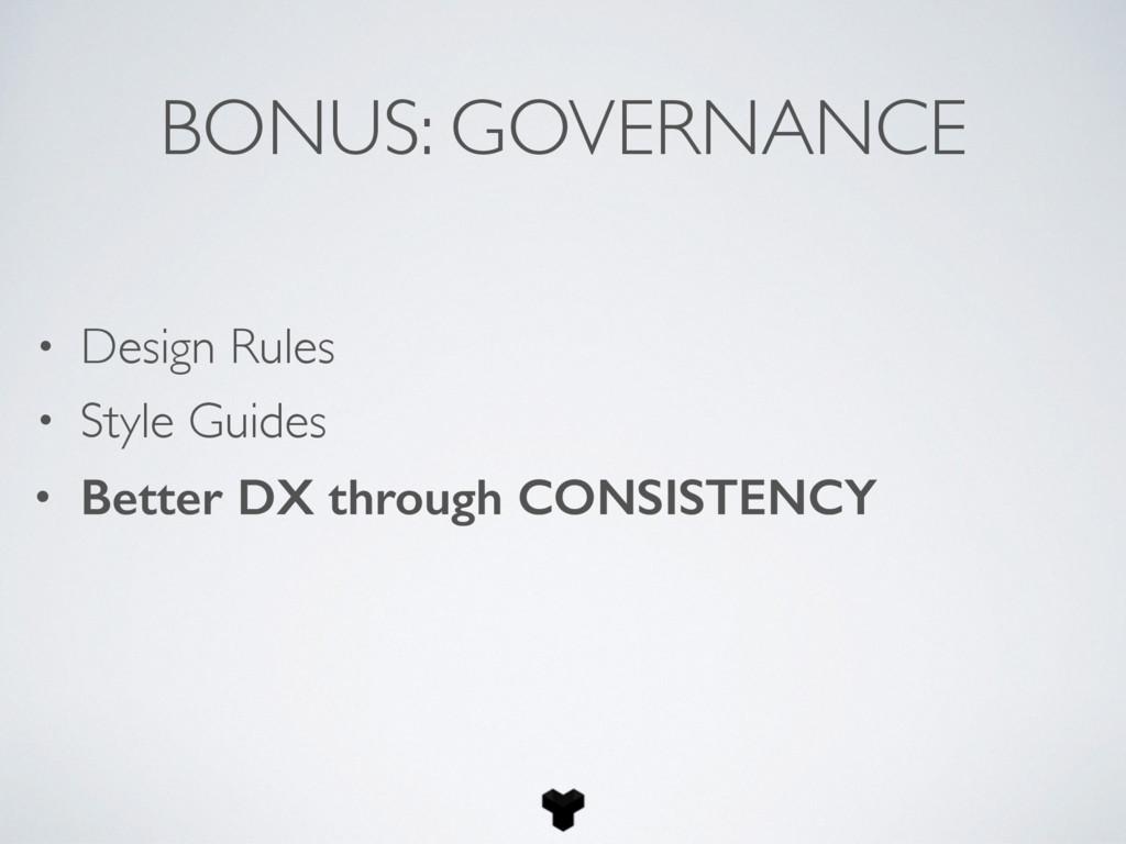 BONUS: GOVERNANCE • Design Rules • Style Guides...