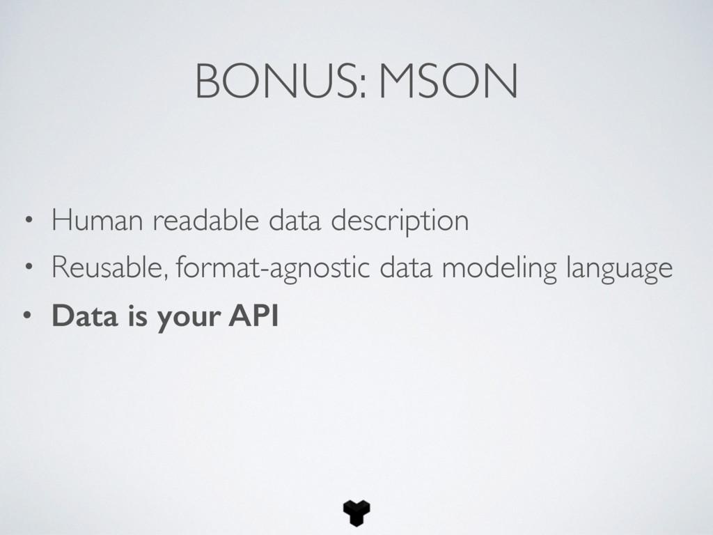 BONUS: MSON • Human readable data description •...