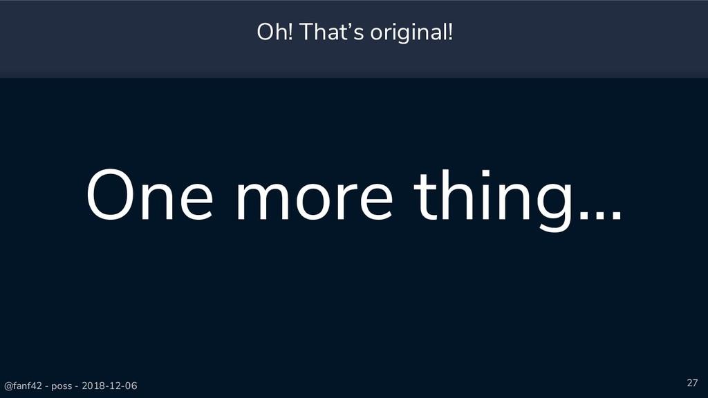 @fanf42 - poss - 2018-12-06 27 Oh! That's origi...